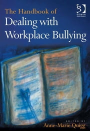 The Handbook of Dealing with Workplace Bullying ebook by Dr Anne-Marie Quigg