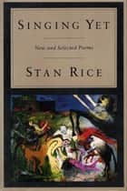 Singing Yet ebook by Stan Rice