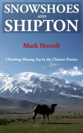 Snowshoes and Shipton: Climbing Muztag Ata in the Chinese Pamirs ebook by Mark Horrell