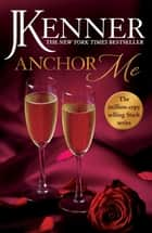 Anchor Me: Stark Series Book 4 ebook by J. Kenner