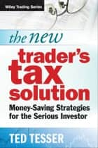 The New Trader's Tax Solution ebook by Ted Tesser