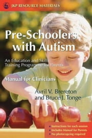 Pre-Schoolers with Autism: An Education and Skills Training Programme for Parents - Manual for Clinicians ebook by Brereton, Avril