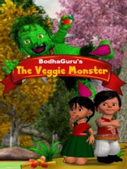 The Veggie Monster ebook by BodhaGuru Learning