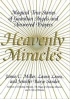 Heavenly Miracles - Magical True Stories of Guardian Angels and Answered Prayers ebook by Jamie Miller, Laura Lewis, Jennifer B Sander