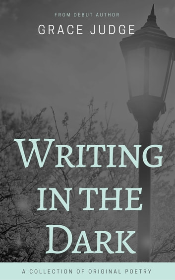Writing in the Dark ebook by Grace Judge