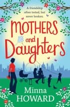 Mothers and Daughters - A wonderful warm novel about family, secrets, and new beginnings ebook by Minna Howard