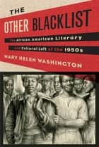 The Other Blacklist - The African American Literary and Cultural Left of the 1950s ebook by Mary Helen Washington
