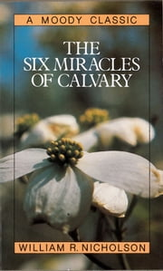 The Six Miracles of Calvary ebook by William Nicholson