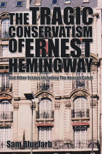 Synthesis Essay The Tragic Conservatism Of Ernest Hemingway  And Other Essays Including  The Neocon Cabal Ebook By Science Fiction Essays also Health Education Essay The Tragic Conservatism Of Ernest Hemingway Ebook By Sam Bluefarb  Environmental Science Essays