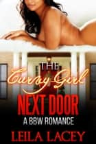 Curvy Girl Next Door - BBW Romance ebook by Leila Lacey
