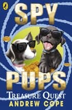 Spy Pups: Treasure Quest ebook by Andrew Cope