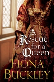 A Rescue For A Queen ebook by Fiona Buckley