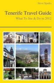 Tenerife, Canary Islands (Spain) Travel Guide - What To See & Do ebook by Steve Sparks