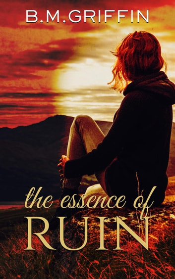 The Essence of Ruin ebook by B.M. Griffin