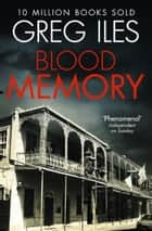 Blood Memory ebook by Greg Iles