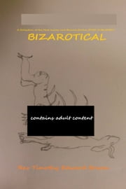 Bizarotical ebook by Timothy Edward Bowen