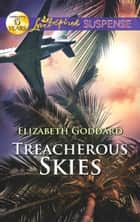Treacherous Skies (Mills & Boon Love Inspired Suspense) ebook by Elizabeth Goddard