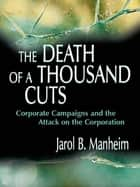 The Death of A Thousand Cuts ebook by Jarol B. Manheim