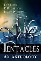 Tentacles: An Anthology ebook by Haley Whitehall, Eva LeFoy, D. R. Larsson