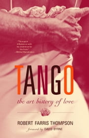 Tango - The Art History of Love ebook by Robert Farris Thompson