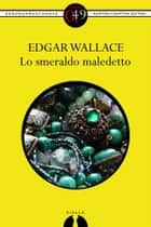Lo smeraldo maledetto eBook by Edgar Wallace