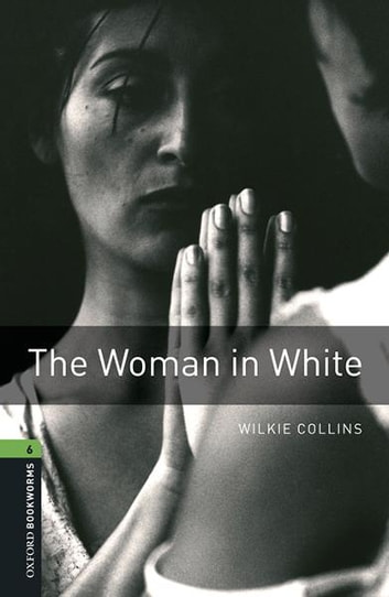 The Woman in White Level 6 Oxford Bookworms Library ekitaplar by Wilkie Collins