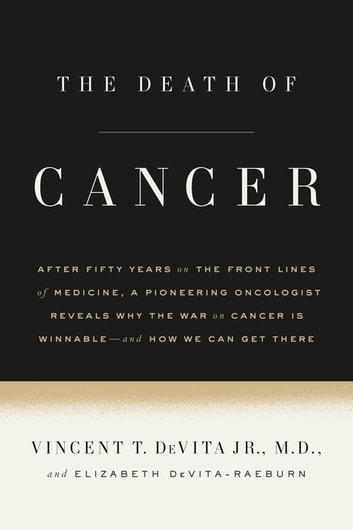 The death of cancer ebook by vincent t devita jr md the death of cancer after fifty years on the front lines of medicine a fandeluxe Choice Image