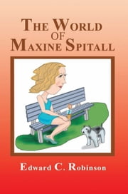 THE WORLD OF MAXINE SPITALL ebook by Edward C. Robinson