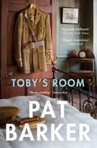 Toby's Room ebook by Pat Barker