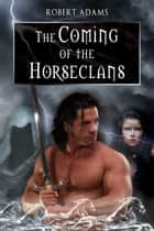 The Coming Of The Horseclans ebook by Adams, Robert