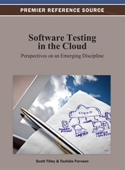 Software Testing in the Cloud - Perspectives on an Emerging Discipline ebook by Scott Tilley,Tauhida Parveen