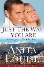Just the Way You Are - Aaron & Jane - Book One ebook by Anita Louise