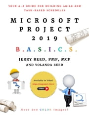Microsoft Project 2019 B.A.S.I.C.S. - Your A - Z Guide for Building Agile and Task-Based Schedules ebook by Jerry Reed, Yolanda Reed