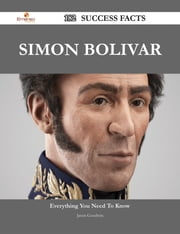 Simon Bolivar 182 Success Facts - Everything you need to know about Simon Bolivar ebook by Jason Goodwin