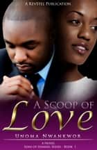 A Scoop Of Love ebook by Unoma Nwankwor