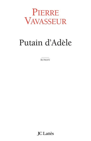 Putain d'Adèle ebook by Pierre Vavasseur