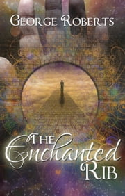 The Enchanted Rib ebook by George Roberts