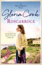Roscarrock - A gripping Cornish saga of secrets and family life ebook by Gloria Cook