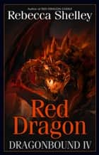 Dragonbound IV: Red Dragon ebook by Rebecca Shelley, Rebecca Lyn Shelley