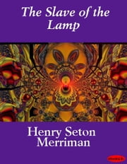 The Slave of the Lamp ebook by Henry Seton Merriman