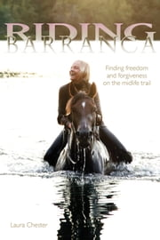 Riding Barranca - Finding Freedom and Forgiveness on the Midlife Trail ebook by Laura Chester,Donna DeMari,Mason Rose