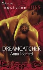 Dreamcatcher (Mills & Boon Nocturne Bites) ebook by Anna Leonard