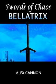 Bellatrix: Swords of Chaos, Book One ebook by Alex Cannon