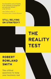 The Reality Test: Still relying on strategy? ebook by Robert Rowland Smith