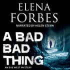 A Bad, Bad Thing audiobook by Elena Forbes, Helen Stern