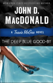 The Deep Blue Good-by - A Travis McGee Novel ebook by John D. MacDonald, Lee Child