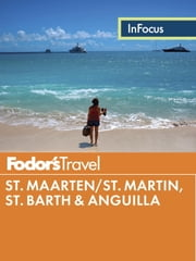 Fodor's In Focus St. Maarten/St. Martin, St. Barth & Anguilla ebook by Fodor's Travel Guides