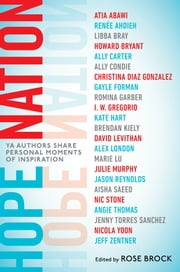 Hope Nation - YA Authors Share Personal Moments of Inspiration ebook by Rose Brock, Angie Thomas, Jason Reynolds,...