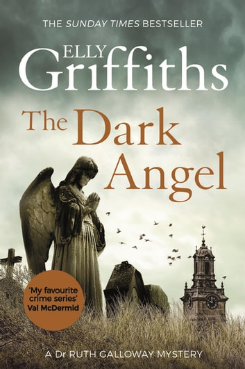 The Dark Angel - The Sunday Times Bestseller ebook by Elly Griffiths