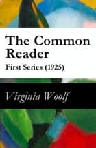 The Common Reader - First Series (1925) ebook by Virginia Woolf